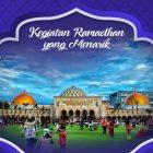 5 Kegiatan Ramadhan yang Menarik Ini Bisa Anda Terapkan untuk Mengisi Waktu Luang Anak, YukCoba!
